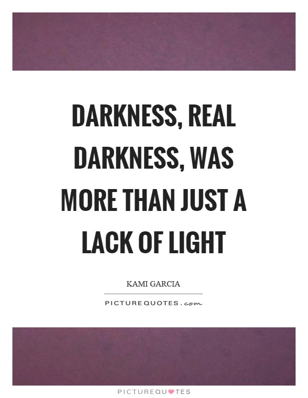 Darkness, real darkness, was more than just a lack of light Picture Quote #1