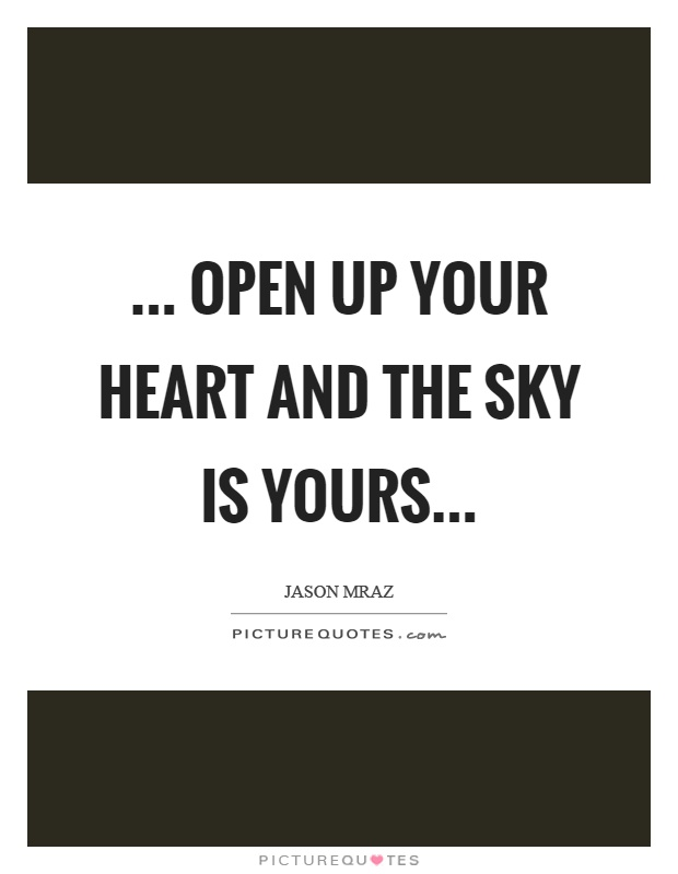 ... open up your heart and the sky is yours Picture Quote #1