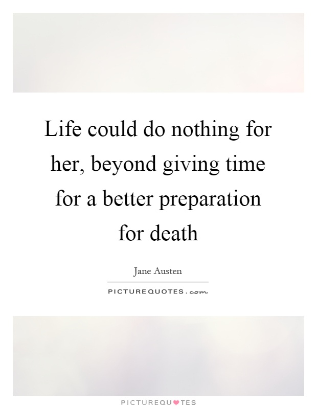 Life could do nothing for her, beyond giving time for a better preparation for death Picture Quote #1