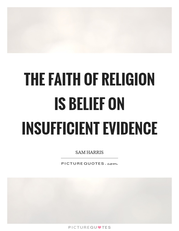 The faith of religion is belief on insufficient evidence Picture Quote #1