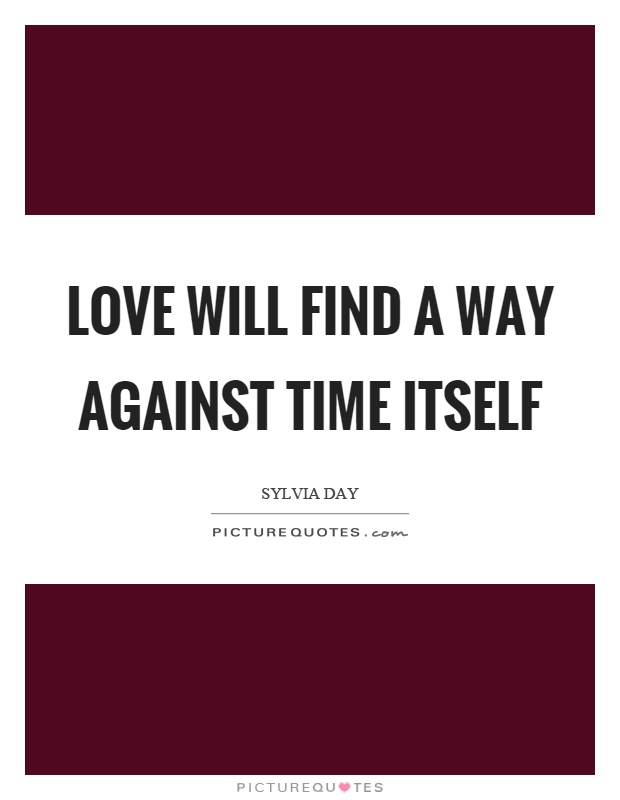 Love Will Find A Way Quotes: Love Will Find A Way Against Time Itself