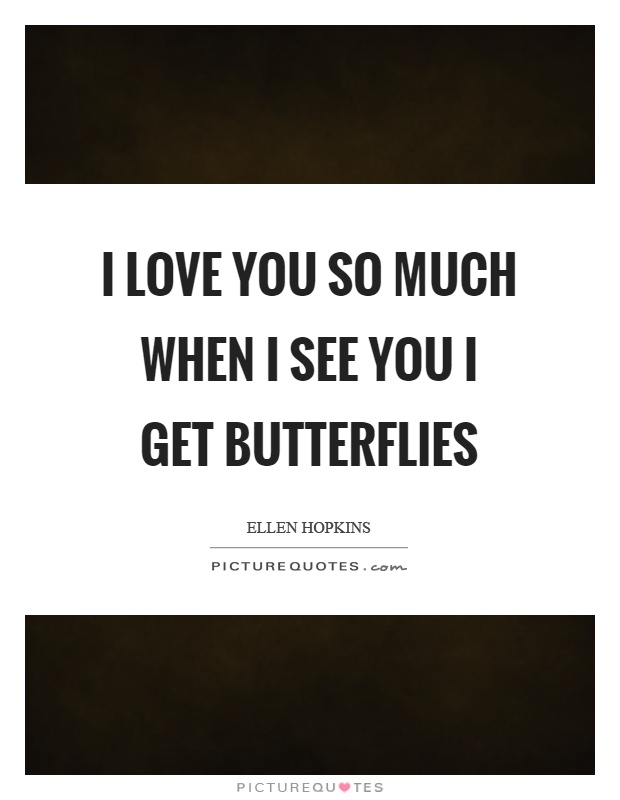 I Love You So Much That Quotes Funny : love-you-so-much-when-i-see-you-i-get-butterflies-quote-1.jpg