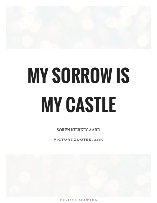 My sorrow is my castle Picture Quote #1
