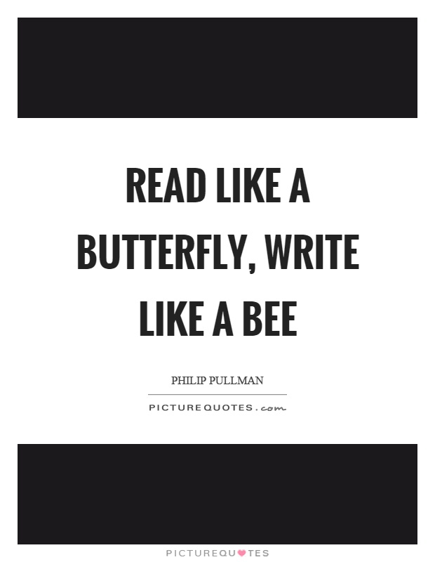 Read like a butterfly, write like a bee Picture Quote #1