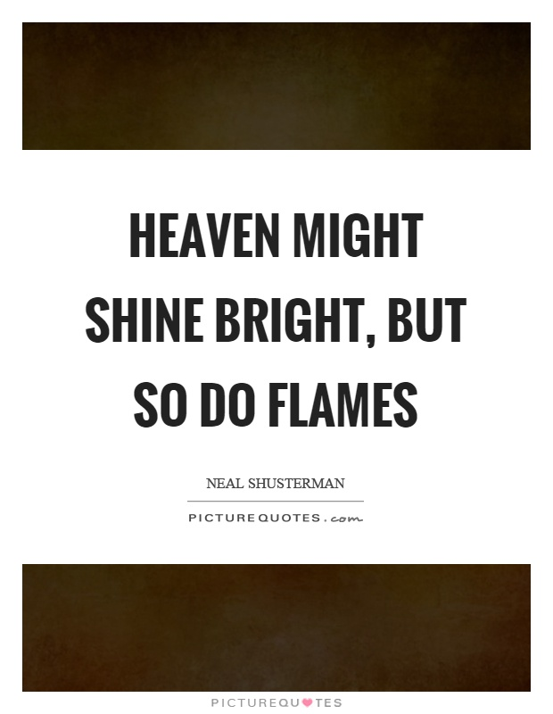 Heaven might shine bright, but so do flames Picture Quote #1