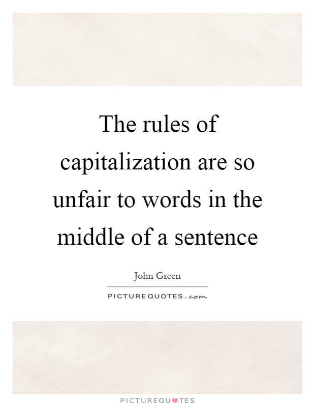The rules of capitalization are so unfair to words in the middle of a sentence Picture Quote #1