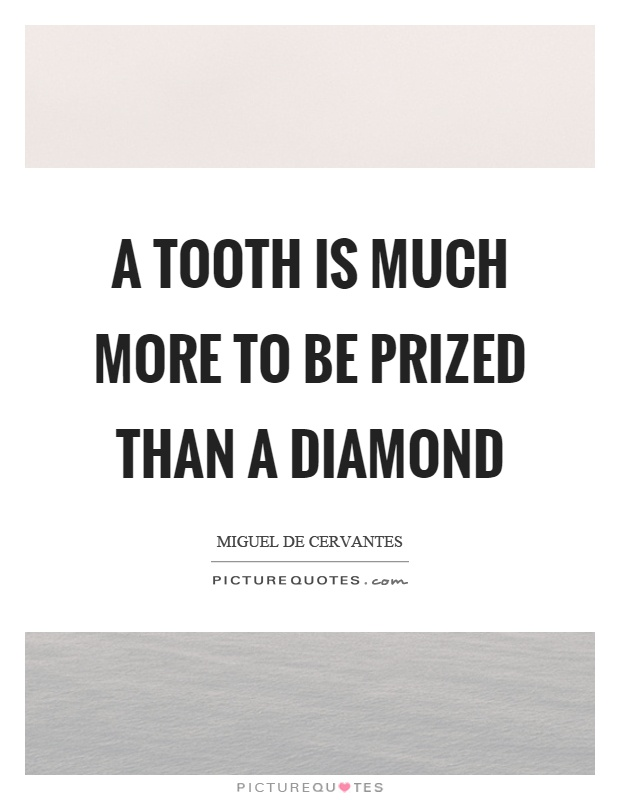 A tooth is much more to be prized than a diamond Picture Quote #1
