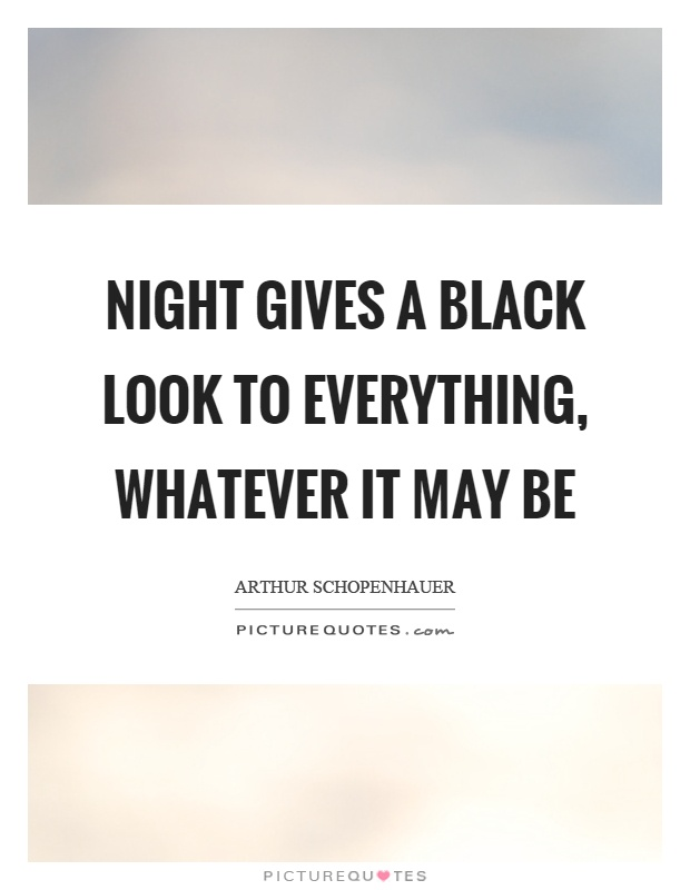 Night gives a black look to everything, whatever it may be Picture Quote #1