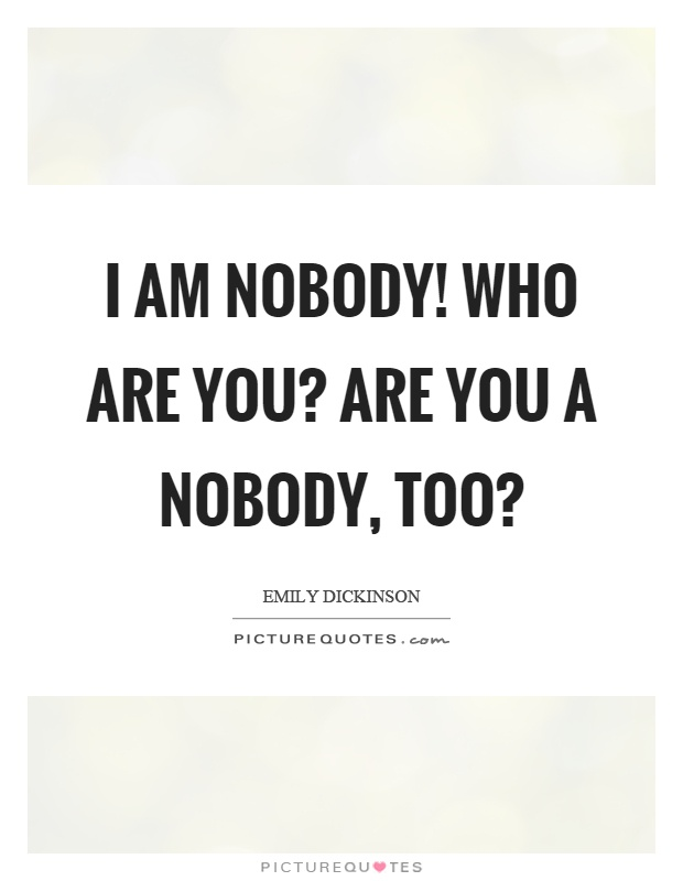 review of im nobody who are you In all my time reading, studying, researching, and teaching the poems of emily dickinson, i had never once given i'm nobody who are you a second thought.