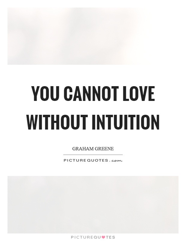You cannot love without intuition Picture Quote #1