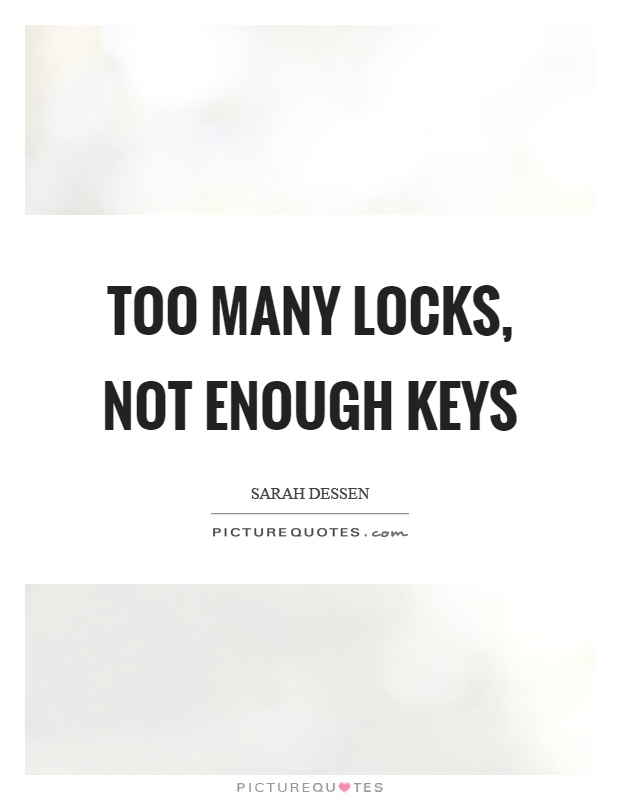 Too many locks, not enough keys Picture Quote #1