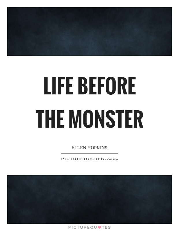 Life before the monster Picture Quote #1