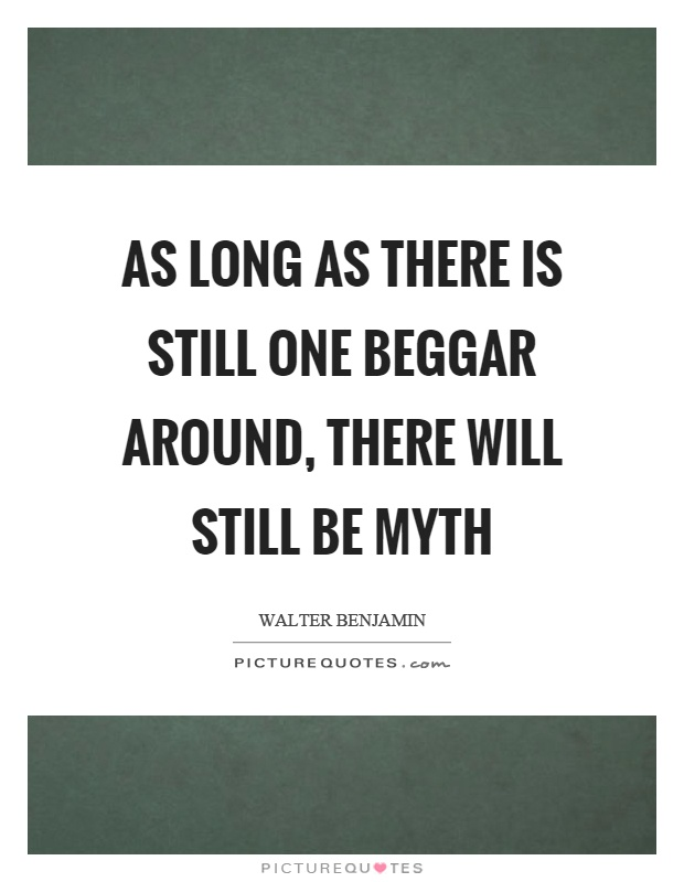 As long as there is still one beggar around, there will still be myth Picture Quote #1