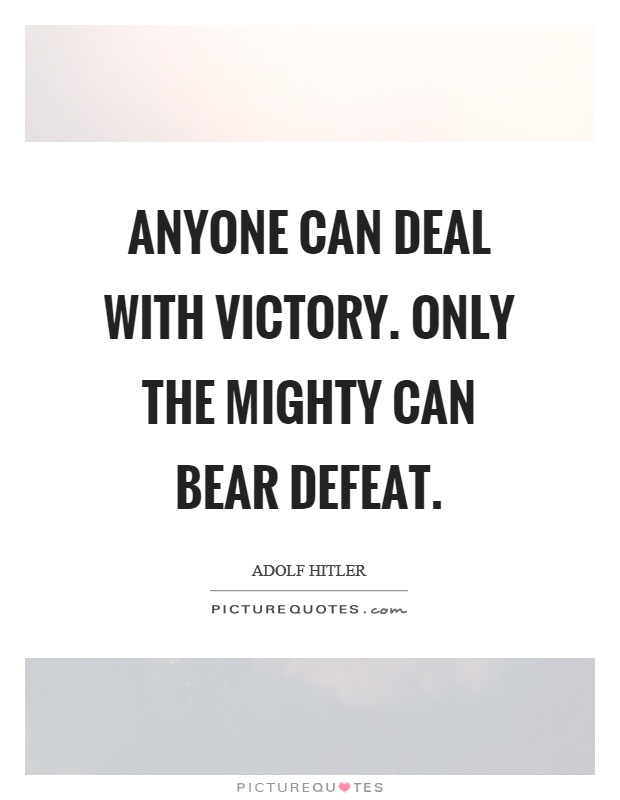 Anyone can deal with victory. Only the mighty can bear defeat Picture Quote #1