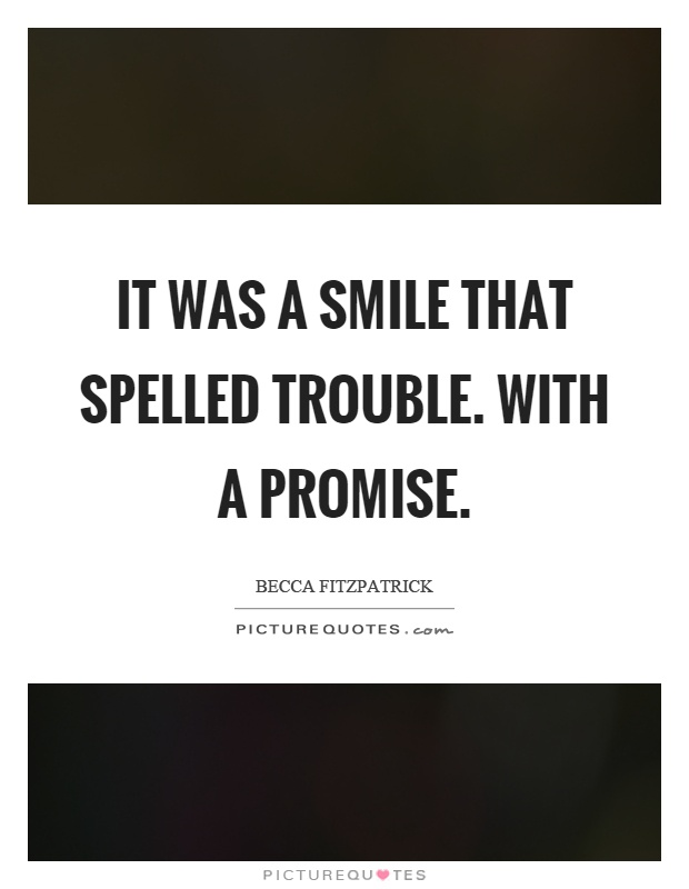 It was a smile that spelled trouble. With a promise Picture Quote #1