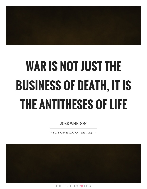 War is not just the business of death, it is the antitheses of life Picture Quote #1