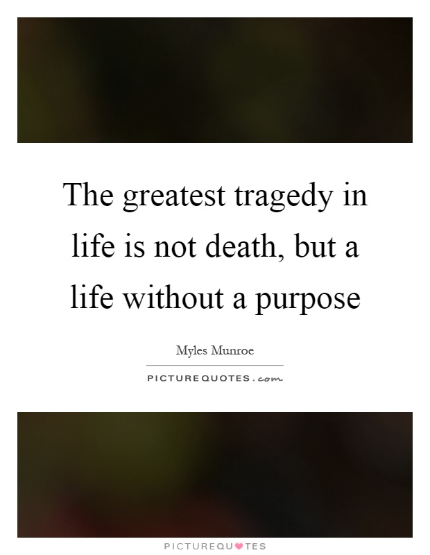 The greatest tragedy in life is not death, but a life without a purpose Picture Quote #1