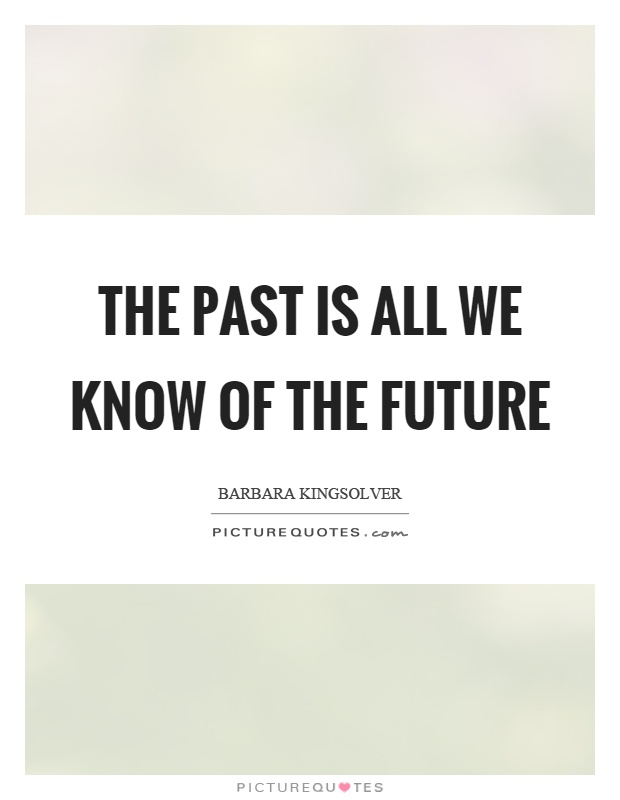The past is all we know of the future Picture Quote #1