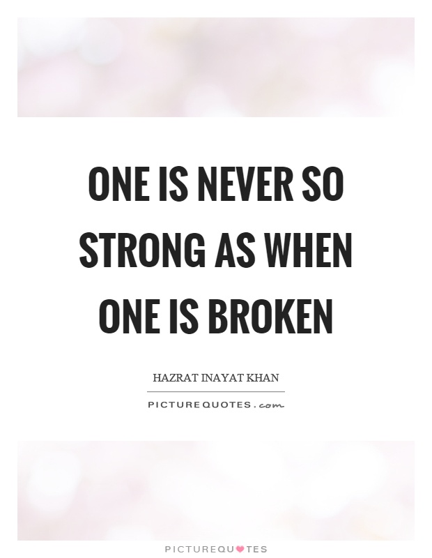One is never so strong as when one is broken Picture Quote #1
