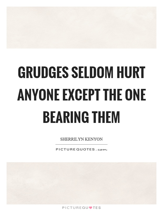 Grudges seldom hurt anyone except the one bearing them Picture Quote #1