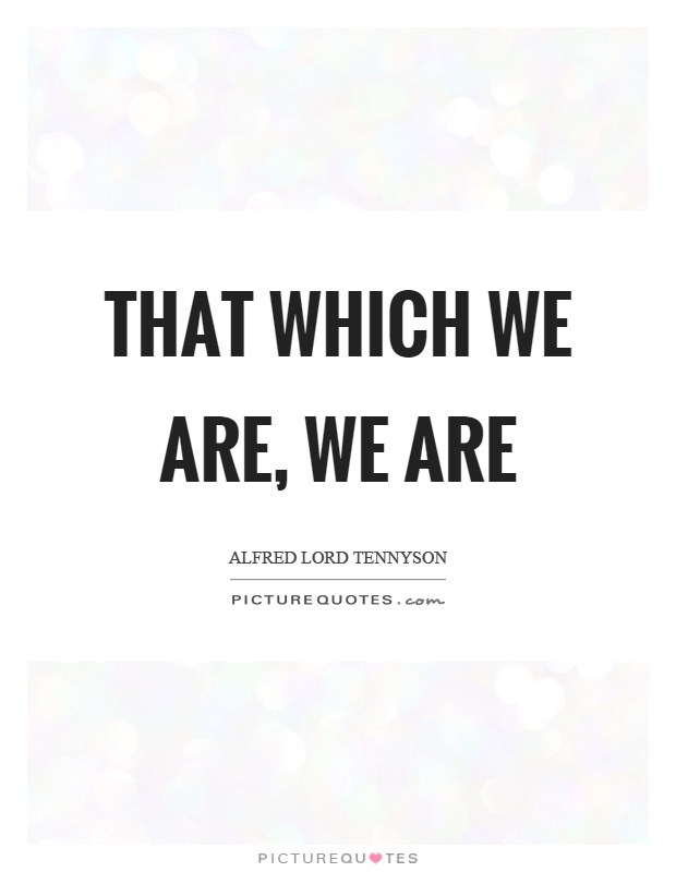 That which we are, we are Picture Quote #1