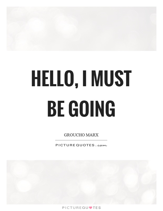 Hello, I must be going Picture Quote #1