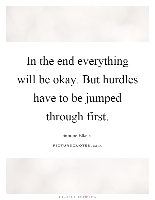 the end quotes the end sayings the end picture quotes page  in the end everything will be okay but hurdles have to be jumped through first