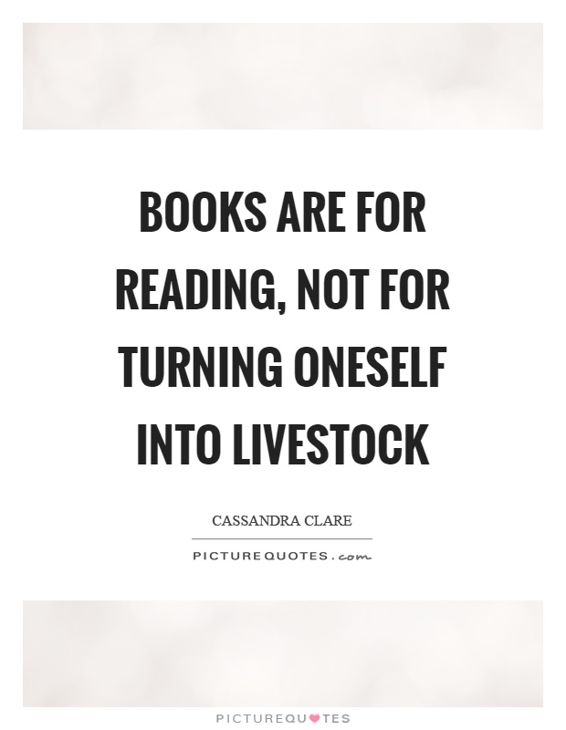 Books are for reading, not for turning oneself into livestock Picture Quote #1