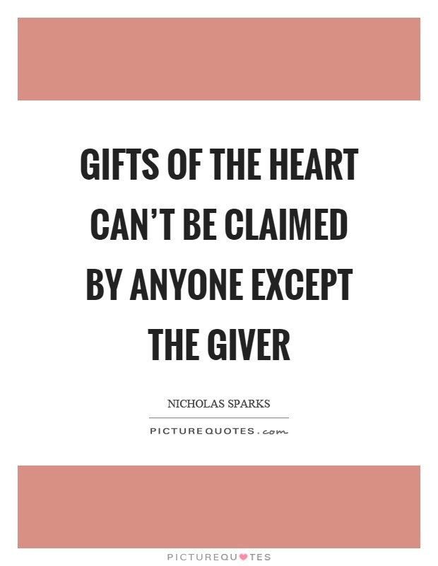 Gifts of the heart can't be claimed by anyone except the giver Picture Quote #1
