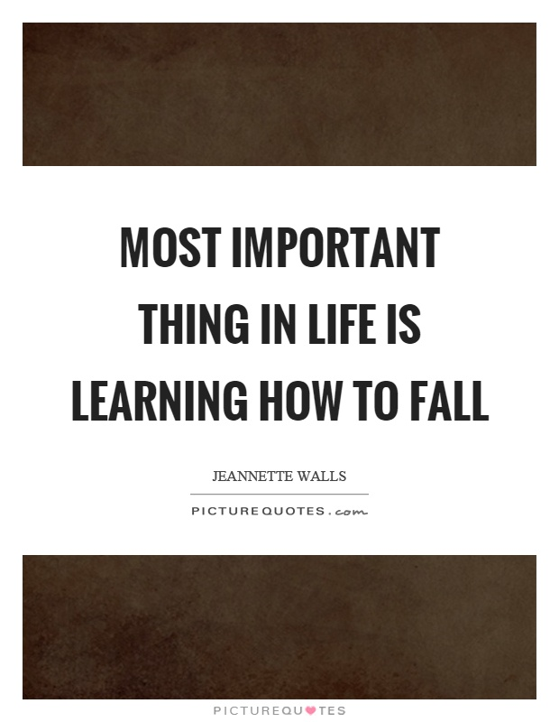 Most important thing in life is learning how to fall Picture Quote #1
