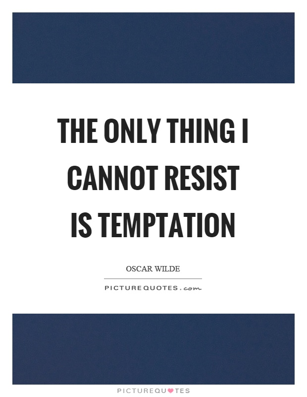 The only thing I cannot resist is temptation Picture Quote #1