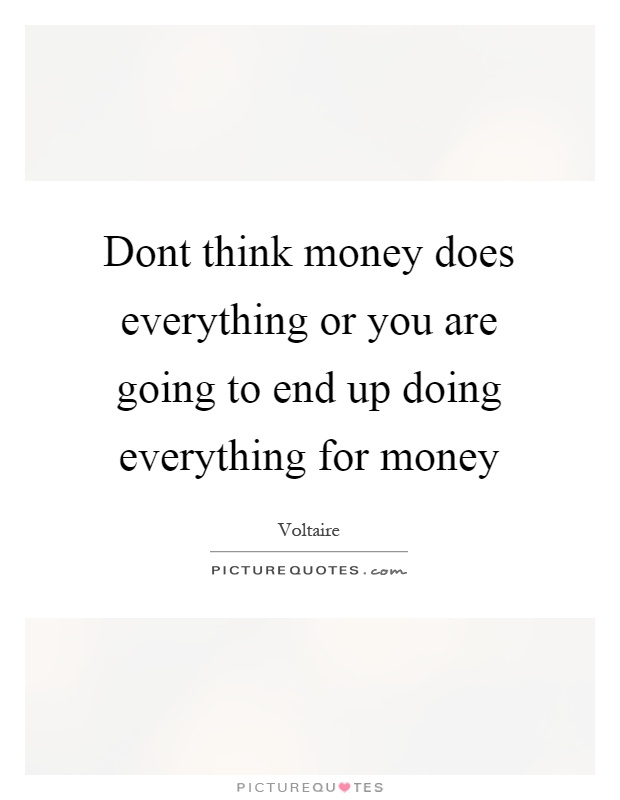 Dont think money does everything or you are going to end up doing everything for money Picture Quote #1