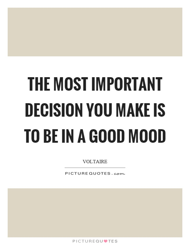 The most important decision you make is to be in a good mood Picture Quote #1