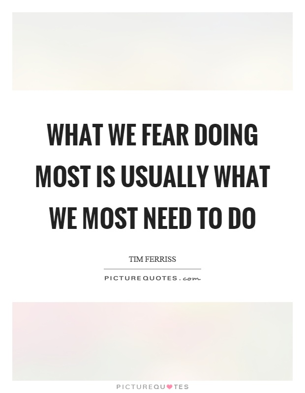 What we fear doing most is usually what we most need to do Picture Quote #1