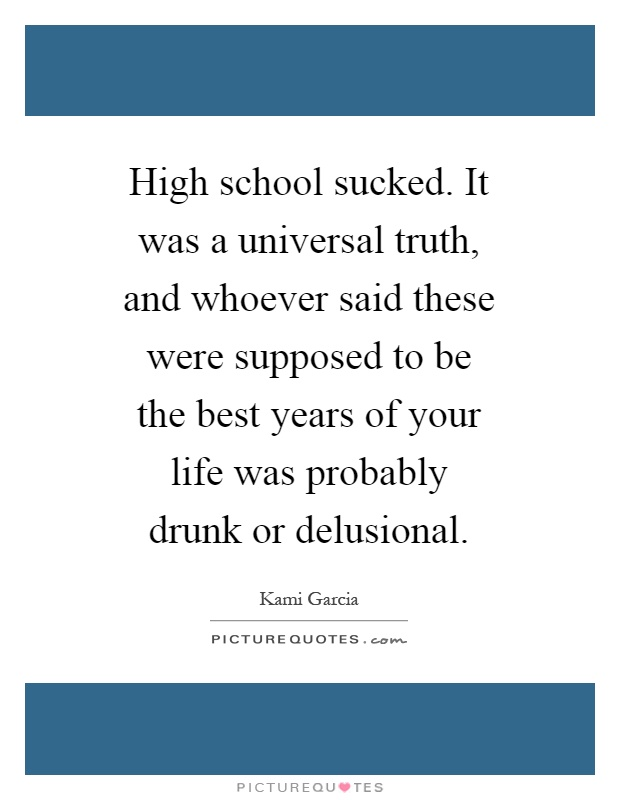 high school the best years of your life essay That was the year my mother signed me up for piano lessons  in high school, i  began playing the piano for church services  the lessons i have learned over  the years have remained close and relevant to my life  i level i was able to  compete with and against some of the best players in the country.
