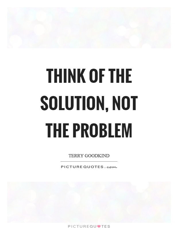 Think of the solution, not the problem Picture Quote #1