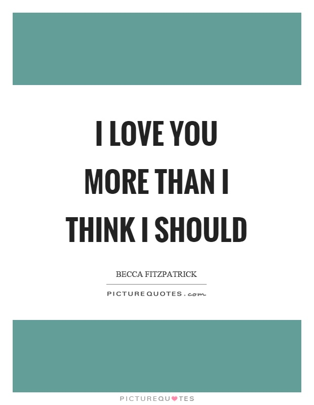 Love You More Quotes & Sayings I Love You More Picture Quotes ...