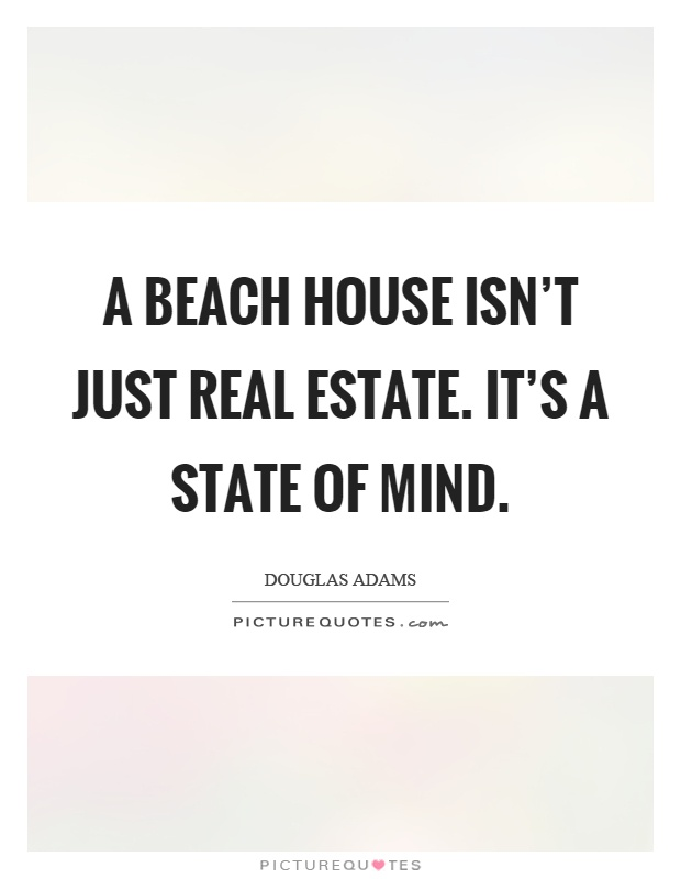 A beach house isn't just real estate. It's a state of mind Picture Quote #1