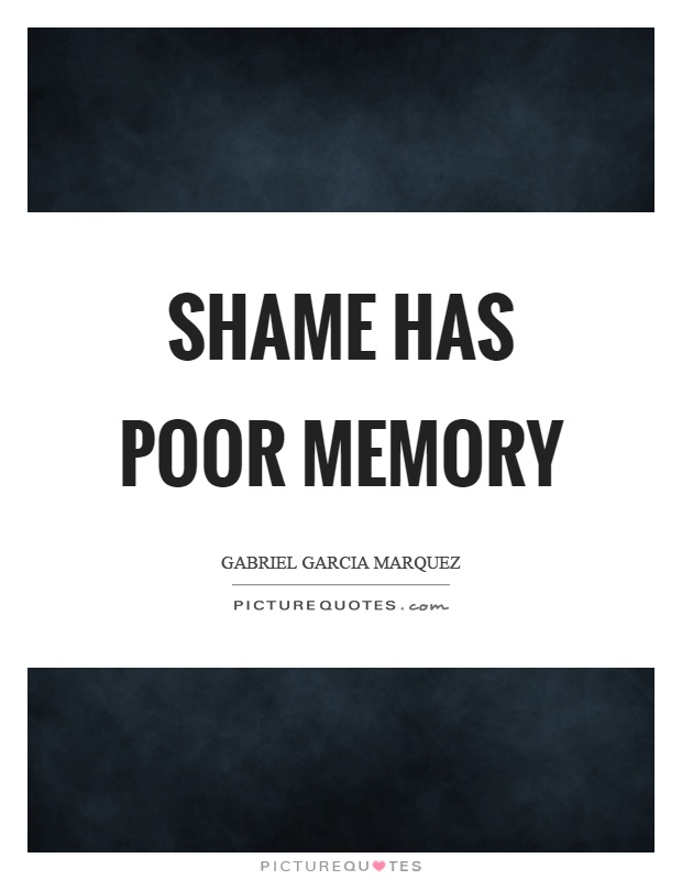Shame has poor memory Picture Quote #1