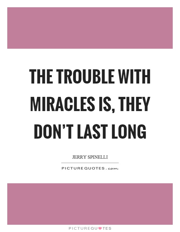 The trouble with miracles is, they don't last long Picture Quote #1
