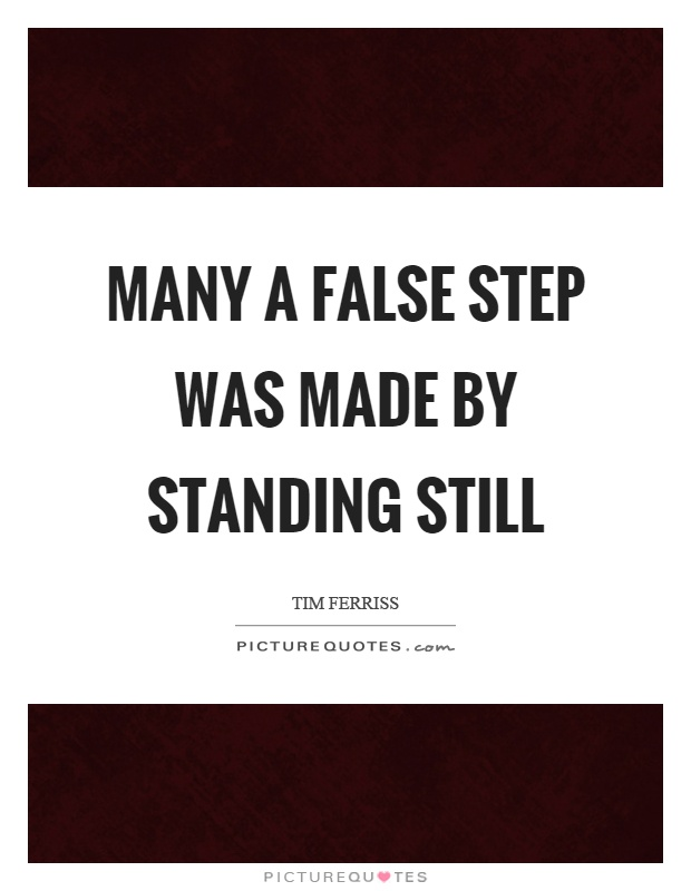 Many a false step was made by standing still Picture Quote #1