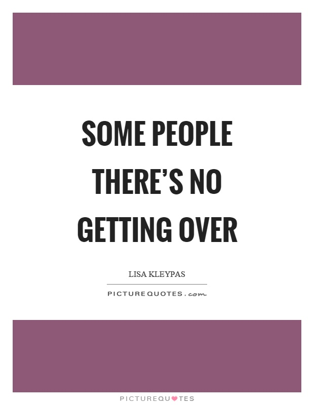Some people there's no getting over Picture Quote #1