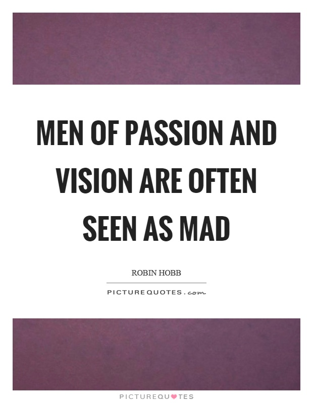 Men of passion and vision are often seen as mad Picture Quote #1