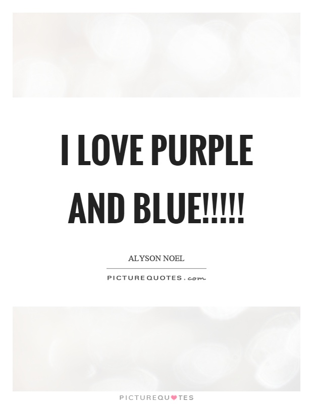 I love purple and blue!!!!! Picture Quote #1