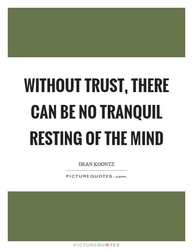 Without trust, there can be no tranquil resting of the mind Picture Quote #1