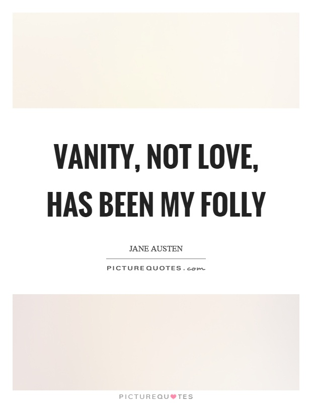 Vanity, not love, has been my folly Picture Quote #1