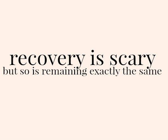 Recovery is scary, but so is remaining exactly the same Picture Quote #1