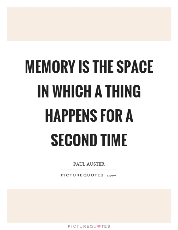 Memory is the space in which a thing happens for a second time Picture Quote #1