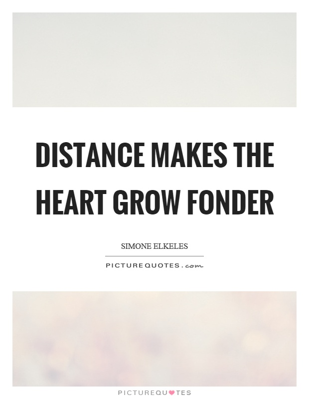 Heart Grow Distance Fonder The Quote Makes