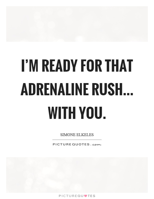 I'm ready for that adrenaline rush... with you Picture Quote #1